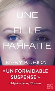 Une fille parfaite ebook by Mary Kubica