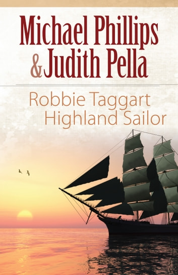Robbie Taggart (The Highland Collection Book #2) - Highland Sailor ebook by Michael Phillips,Judith Pella