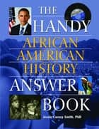 Handy African American History Answer Book ebook by Jessie Carney Smith, Ph.D.