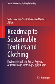 Roadmap to Sustainable Textiles and Clothing - Environmental and Social Aspects of Textiles and Clothing Supply Chain ebook by Subramanian Senthilkannan Muthu