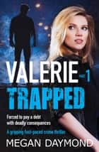 Valerie: Trapped - A gripping fast-paced crime thriller ebook by Megan Daymond