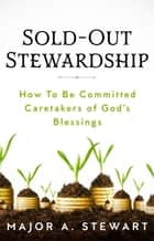 Sold-Out Stewardship ebook by Major A. Stewart
