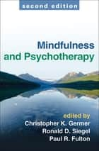 Mindfulness and Psychotherapy, Second Edition ebook by Christopher K. Germer, PhD, Ronald D. Siegel,...