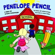 Penelope Pencil - A Story of Writing Imagination ebook by Benita Ibrahim, Joshua Ibrahim, Allison Papillion