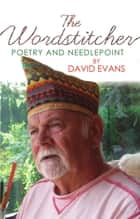 The Wordstitcher - Poetry and Needlepoint ebook by David Evans