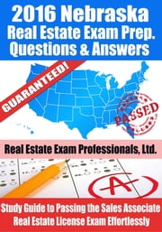 2016 Nebraska Real Estate Exam Prep Questions and Answers: Study Guide to Passing the Salesperson Real Estate License Exam Effortlessly ebook by Real Estate Exam Professionals Ltd.