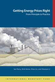 Getting Energy Prices Right: From Principle to Practice ebook by Ian W.H. Parry,Dirk  Mr. Heine,Eliza  Lis,Shanjun  Li