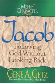 Men of Character: Jacob ebook by Gene A. Getz
