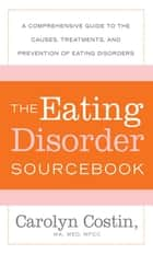 The Eating Disorders Sourcebook ebook by Carolyn Costin