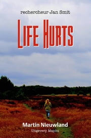 Life hurts - rechercheur Jan Smit ebook by Martin Nieuwland
