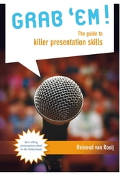 GRAB EM! - the guide to killer presentation skills ebook by Reinoud van Rooij,Dominique Prins,Marco van Buren,Valerie Thompson