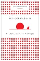 Red Ocean Traps (Harvard Business Review Classics) ebook by W. Chan Kim, Renée A. Mauborgne