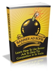 BANNER AD BOMB ebook by Jon Sommers