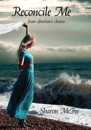 Reconcile Me: from abortion's chains ebook by Sharon McFee