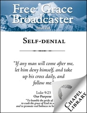 Free Grace Broadcaster - Issue 218 - Self-denial ebook by Charles H. Spurgeon (1834-1892),James Buchanan (1804-1870),Thomas Brooks (1608-1680),Jerome Zanchius (1516-1590),Octavius Winslow (1808-1878),Arthur W. Pink (1886-1952)