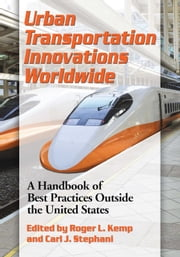 Urban Transportation Innovations Worldwide - A Handbook of Best Practices Outside the United States ebook by Roger L. Kemp,Carl J. Stephani