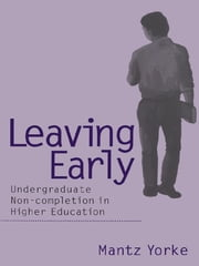 Leaving Early - Undergraduate Non-completion in Higher Education ebook by Mantz Yorke