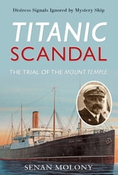 Titanic Scandal: The Trial of the Mount Temple - The Trial of the Mount Temple ebook by Senan Molony
