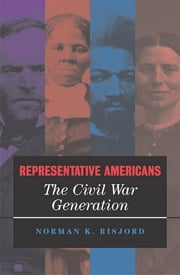 Representative Americans - The Civil War Generation ebook by Norman K. Risjord