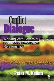 Conflict Dialogue - Working With Layers of Meaning for Productive Relationships ebook by Dr. Peter M. Kellett