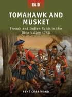 Tomahawk and Musket - French and Indian Raids in the Ohio Valley 1758 ebook by Rene Chartrand