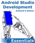 Android Studio Development Essentials - Android 6 Edition ebook by Neil Smyth