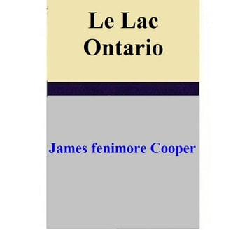 Le Lac Ontario ebook by James Fenimore Cooper