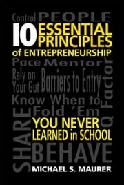 10 Essential Principles of Entrepreneurship You Never Learned in School ebook by Michael S. Maurer