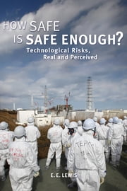 How Safe is Safe Enough? - Technological Risks, Real and Perceived ebook by E.E. Lewis