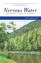 Nervous Water - Variations on a Theme of Fly Fishing ebook by Steve Raymond
