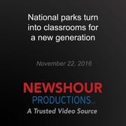 National parks turn into classrooms for a new generation audiobook by PBS NewsHour