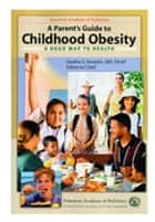 A Parent's Guide to Childhood Obesity ebook by Sandra G. Hassink