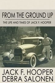 From the Ground Up: The Life and Times of Jack F. Hooper ebook by Debra Salonen