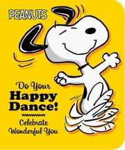 Do Your Happy Dance! - Celebrate Wonderful You ebook by Charles  M. Schulz,Scott Jeralds,Elizabeth Dennis Barton