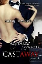Anything He Wants: Castaway (#4) ebook by Sara Fawkes