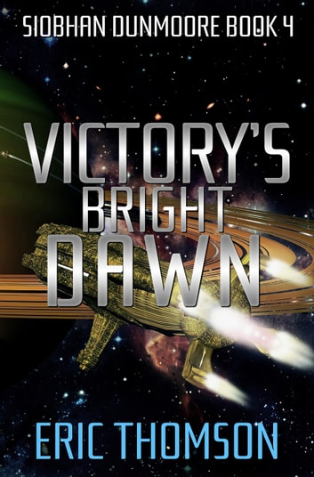 Victory's Bright Dawn - Siobhan Dunmoore, #4 ebook by Eric Thomson