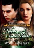 Tribute to the Sacred Waters: Blood Waters 2 ebook by Eve Hathaway