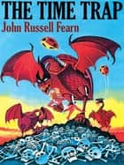 The Time Trap: A Science Fiction Novel ebook by John Russell Fearn