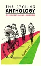 The Cycling Anthology - Volume Three (3/5) ebook by Lionel Birnie