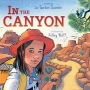 In the Canyon - with audio recording ebook by Liz Garton Scanlon,Ashley Wolff