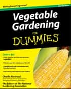 Vegetable Gardening For Dummies ebook by Charlie Nardozzi, The Editors of the National Gardening Association