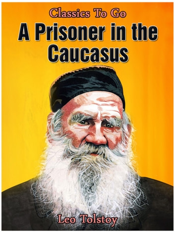 A Prisoner in the Caucasus ebook by Leo Tolstoy