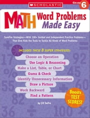 Math Word Problems Made Easy: Grade 6: Surefire Strategies-With 100+ Guided and Independent Practice Problems-That Give Kids the Tools to Tackle All K ebook by Safro, Jill