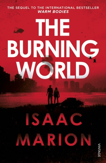 The Burning World (The Warm Bodies Series) ebook by Isaac Marion