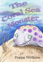 The Coral Sea Monster ebook by Prana Writers