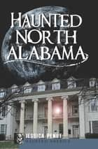 Haunted North Alabama ebook by Jessica Penot