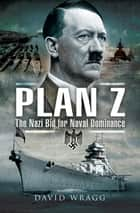 Plan Z - The Nazi Bid for Naval Dominance ebook by