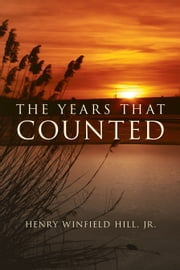 The Years That Counted ebook by Jr. Henry Winfield Hill