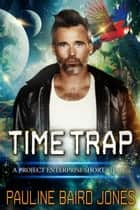 Time Trap - A Project Enterprise Story ebook by Pauline Baird Jones