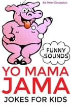 Yo Mama Jama - Jokes For Kids ebook by Peter Crumpton